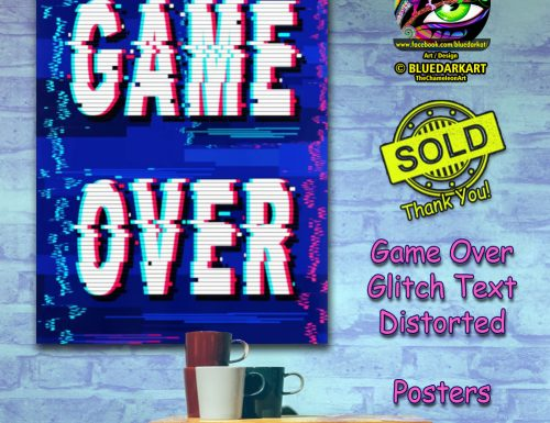 SOLD! Thank You! 🔵 Game Over Glitch Text Distorted Posters 🔵 Design © BluedarkArt TheChameleonArt